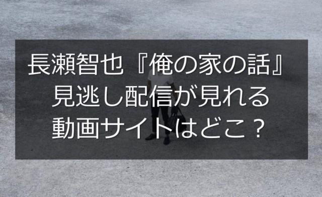 長瀬智也『俺の家の話』見逃し配信が見れる動画サイトはどこ?キャスト相関図も調査!