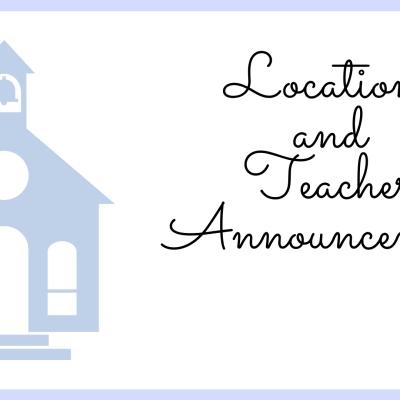 Location and Teacher Announcement