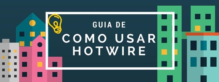 Guia de como usar o Hotwire para economizar sem sustos