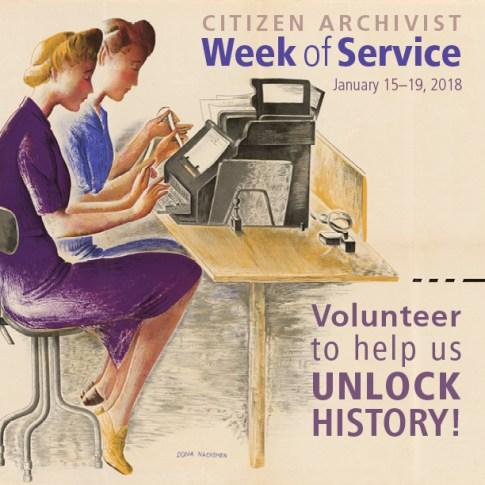 Citizen Archivist Week of Service: January 15-19, 2018. Volunteer to help us Unlock History!