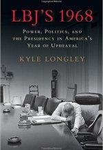 Kyle Longley, LBJ's 1968.