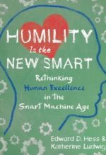 Edward D. Hess and Katherine Ludwig, Humility is the New Smart.