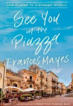 Frances Mayes, See You In the Piazza