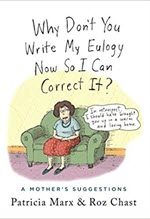 Patricia Marx and Roz Chast, Why Don't You Write My Eulogy Now So I Can Correct It?