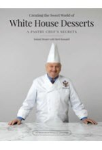 Roland Mesnier, Creating the Sweet World of White House Desserts