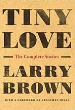 Larry Brown, Tiny Love