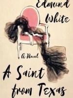 Edmund White, A Saint From Texas