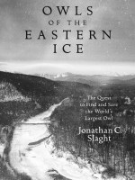 Jonathan C. Slaght, Owls of the Eastern Ice