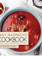 Maggie Chow, Easy Gazpacho Cookbook