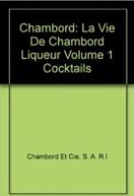 Chambord:La Vie de Chambord Liqueur, Volume 1: Cocktails