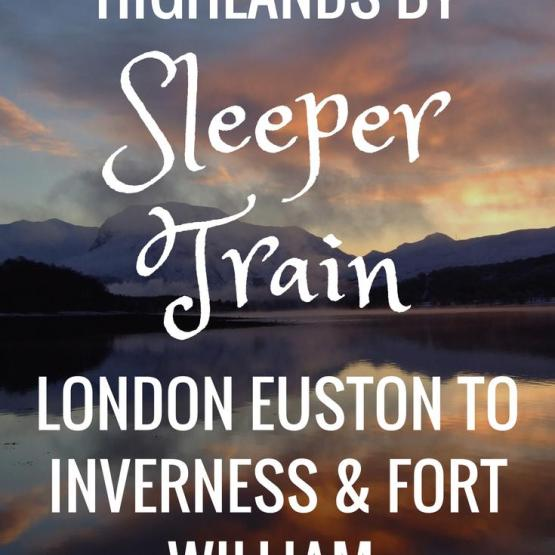 To the Scottish Highlands By Sleeper Train - Caledonian Sleeper