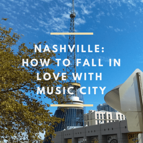 Nashville, Tennessee: How To Fall In Love With Music City
