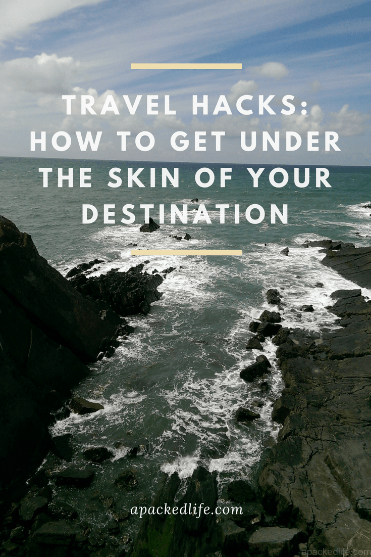 Travel Hacks How To Get Under The Skin Of Your Destination