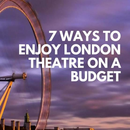 7 Ways To Enjoy London Theatre on a Budget