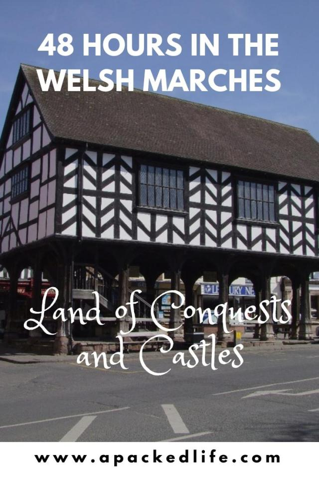 48 hours in the Welsh Marches land of conquests and castles