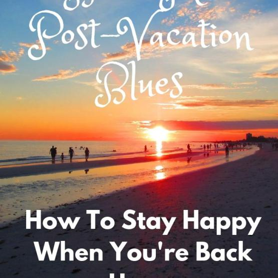 9 Sunny Ways To Beat The Post-Vacation Blues