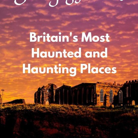 Britain's Most Scary Haunted And Haunting Places