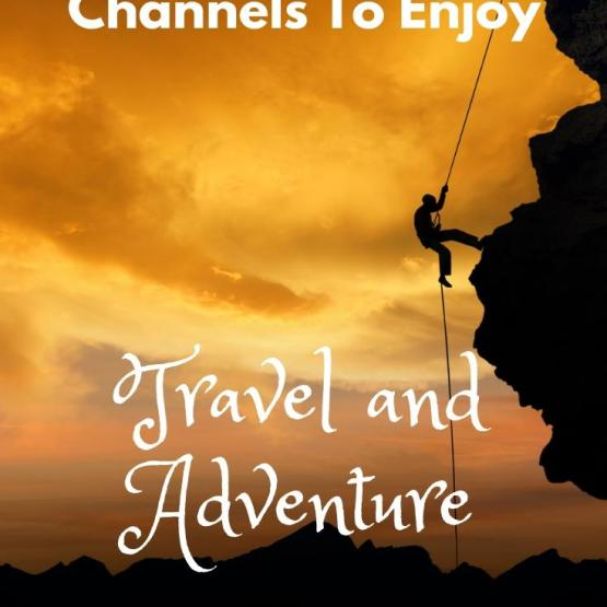 Best YouTube Travel Channels For Adventurers