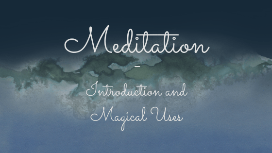 Meditation - Introduction and Magical Uses