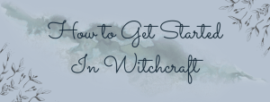 How to Get Started in Witchcraft