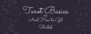 Tarot Basics and How to Get Started