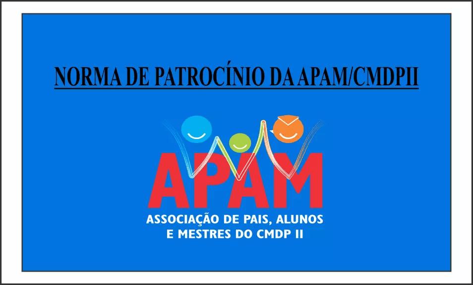 NORMA DE PATROCÍNIO  E O FORMULÁRIO DE SOLICITAÇÃO DE PATROCÍNIO DA APAM/CMDPII