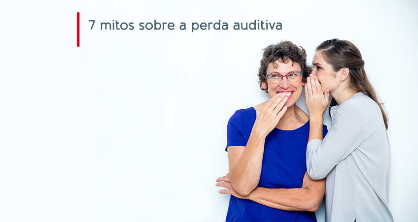 7 MITOS SOBRE A PERDA AUDITIVA