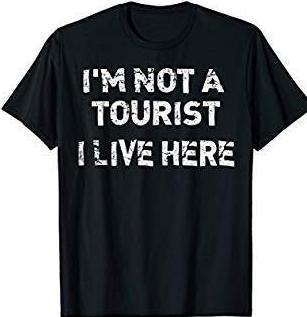 Im-Not-a-Tourist-I-Live-here-tshirt.jpg
