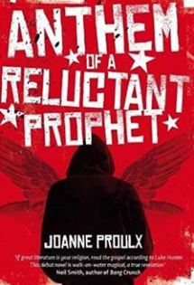 Anthem of a Reluctant Prophet - Joanne Proulx