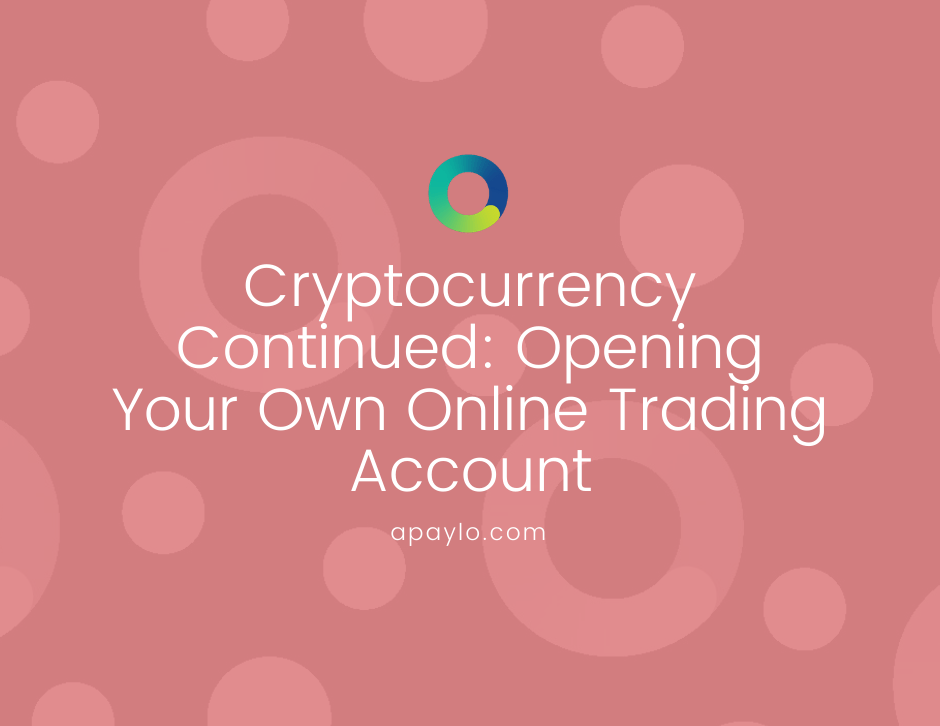 Cryptocurrency Continued: Opening Your Own Online Trading Account