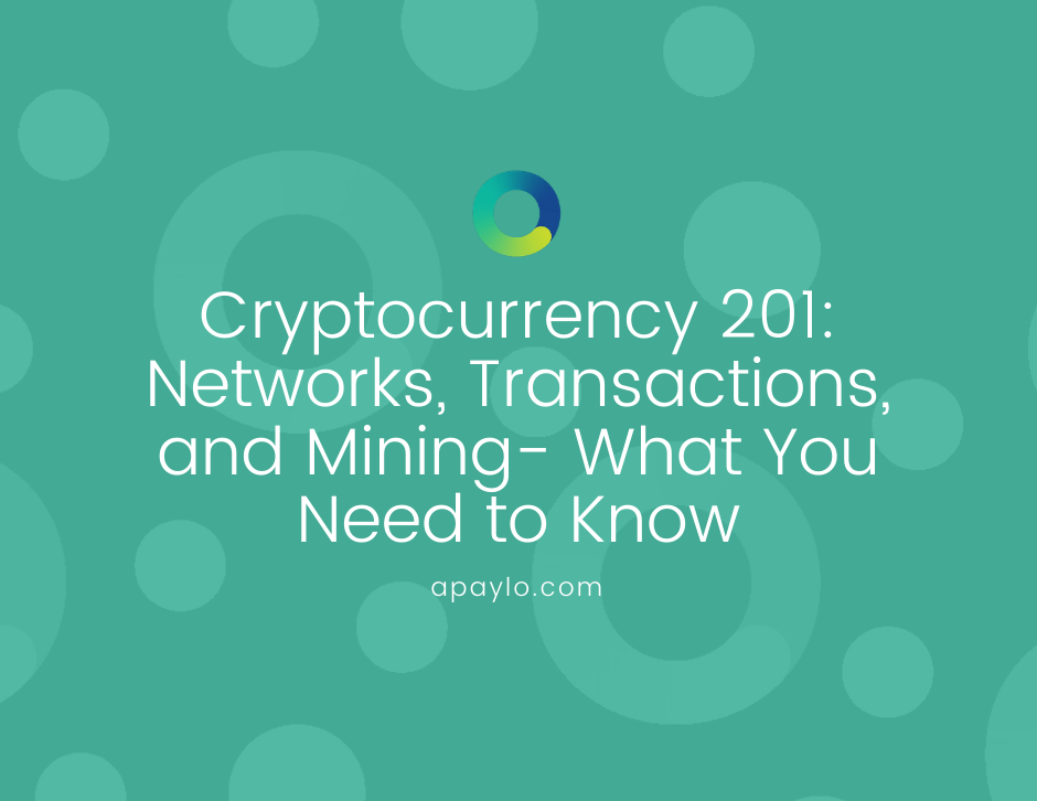 Cryptocurrency 201: Networks, Transactions, and Mining- What You Need to Know