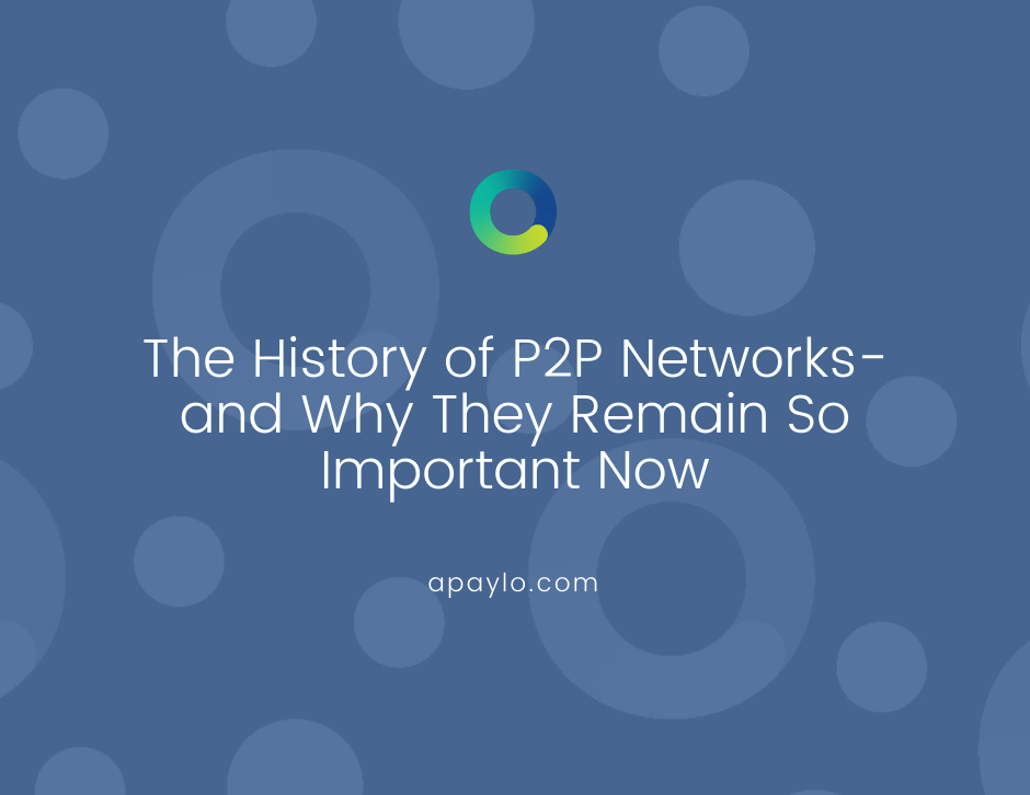 The History of P2P Networks- and Why They Remain So Important Now