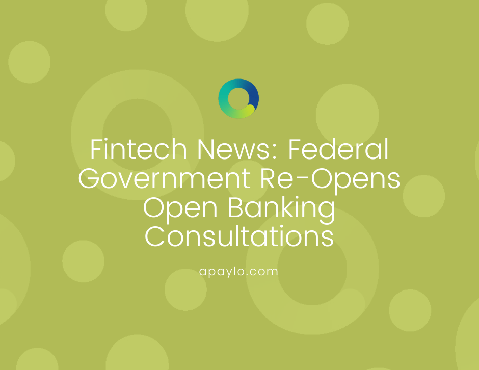 Fintech News: Federal Government Re-Opens Open Banking Consultations