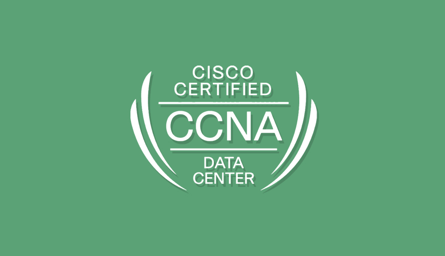CCNA Data Center – 200-150 DCICN
