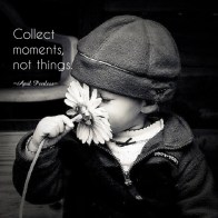 Collect moments,not things. When all is said and done, beautiful moments are your true treasures. ©April Peerless 2014