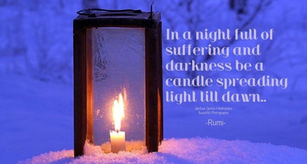 In a night full of suffering and darkness be a candle spreading light till dawn.. ~Rumi