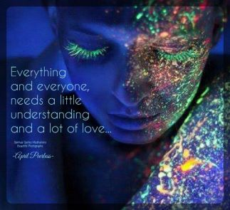 When we are able to have compassion for others we become wise enough to gain an understanding about them.. With understanding, fear fades away and with fear gone we will gain acceptance. With acceptance love will likely follow.. Everything and everyone, needs a little understanding and a lot of love.. April Peerless