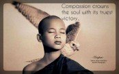 Compassion crowns the soul with its truest victory. ~Aberjhani
