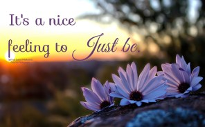 It's a nice feeling to ''just be.''