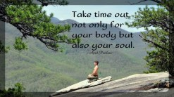 Take the time out, not only for your body, but also for your Soul. ~April Peerless