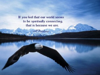 If you feel that our World seems to be Spiritually connecting, that is because we are.. April Peerless2012