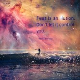 Fear is an illusion.Don't let it control you.. April Peerless