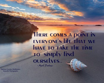 There comes a point in everyone's life that we have to take the time to simply find ourselves.. ~April Peerless