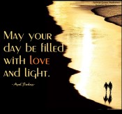 May your day be filled with love and light. May you shine for others who cannot see that they are on a spiritual path too... ~April Peerless