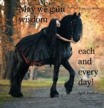 May we be blessed to gain new wisdom, each and every day! Have a good day everyone. April