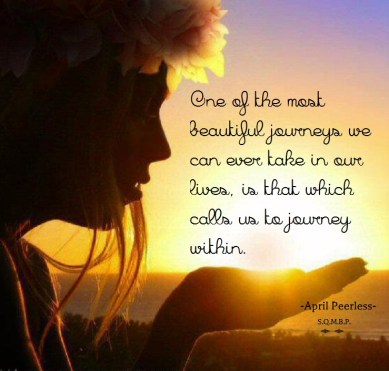 One of the most beautiful journeys we can ever take in our lives, is that which calls us to journey within. April Peerless