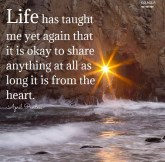 Life has taught me yet again that it is okay to share anything at all as long it is from the heart. April Peerless