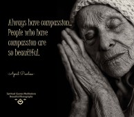 Always have compassion.. People who have compassion are so beautiful. Let us not forget also, to be compassionate with ourselves. April Peerless