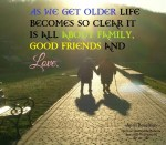 As we get older life becomes so clear. It is all about family, good friends and love. It's all about the journey and all we have learned. April Peerless SQMBP