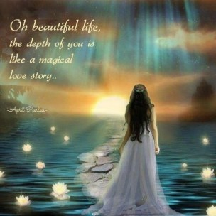 Oh beautiful life,the depth of you is like a magical love story.. April Peerless